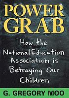 Power grab : the National Education Association's betrayal of our children