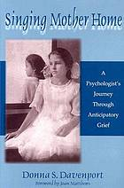Singing mother home : a psychologist's journey through anticipatory grief