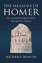 The Measure of Homer : the ancient reception of the Iliad and the Odyssey
