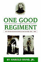 One good regiment : the Thirteenth Pennsylvania Cavalry (117th Pennsylvania Volunteer Regiment) 1861-1865