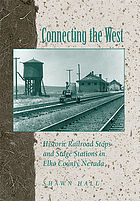 Connecting the West : historic railroad stops and stage stations of Elko County, Nevada