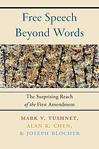 Free speech beyond words : the surprising reach of the First Amendment