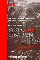 Post-colonial Syria and Lebanon : the decline of Arab nationalism and the triumph of the state