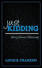 Just kidding : using humor effectively