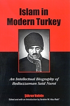 Islam in modern Turkey : an intellectual biography of Bediuzzaman Said Nursi