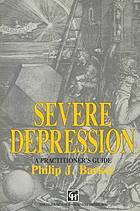Severe depression : a practitioner's guide