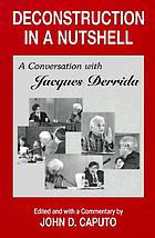 Deconstruction in a nutshell : a conversation with Jacques Derrida