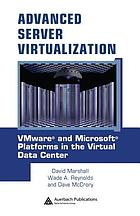 Advanced server virtualization : VMware and Microsoft platforms in the virtual data center