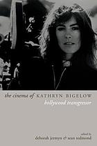 The cinema of Kathryn Bigelow : Hollywood transgressor