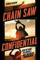 Chain saw confidential : how we made the world's most notorious horror movie