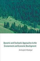 Dynamic and Stochastic Approaches to the Environment and Economic Development.