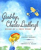 Goodbye, Charles Lindbergh : based on a true story