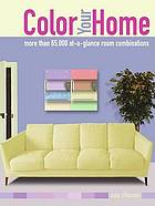 Color your home : more than 65,000 at-a-glance room combinations