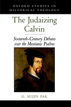 The judaizing Calvin : sixteenth-century debates over the Messianic Psalms