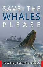 Save the whales please : a novel
