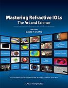 Mastering refractive IOLs : the art and science