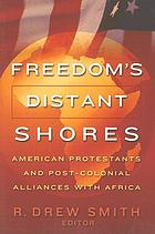 Freedom's distant shores : American Protestants and post-colonial alliances with Africa