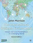 The international business environment : global and local marketplaces in a changing world