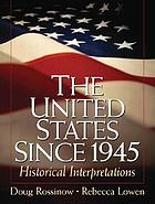 The United States since 1945 : historical interpretations