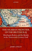 The Arabian frontier of the British Raj : merchants, rulers, and the British in the nineteenth-century Gulf