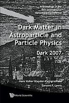 Dark matter in astroparticle and particle physics : Dark 2007, proceedings of the 6th International Heidelberg Conference, University of Sydney, Australia, 24-28 September 2007