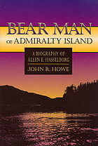 Bear man of Admiralty Island : a biography of Allen E. Hasselborg