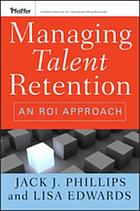 Managing Talent Retention : an ROI Approach.