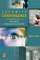 Security convergence : managing enterprise security risk