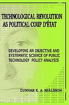 Technological revolution as political coup d'etat : developing an objective and systematic science of public technology policy analysis