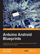 Arduino android blueprints : get the best out of Arduino by interfacing it with android to create engaging interactive projects