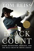 The Black Count : glory, revolution, betrayal, and the real Count of Monte Cristo