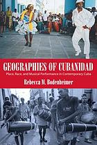 Geographies of cubanidad : place, race, and musical performance in contemporary Cuba