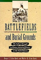Battlefields and burial grounds : the Indian struggle to protect ancestral graves in the United States