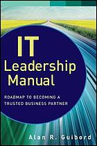 IT leadership manual : roadmap to becoming a trusted business partner