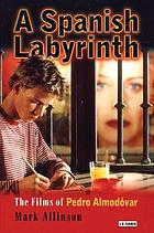 A Spanish labyrinth : the films of Pedro Almodóvar