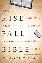 The rise and fall of the Bible : the unexpected history of an accidental book