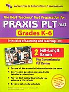 The best teachers' test preparation for Praxis PLT Test, grades K-6 : Principles of Learning and Teaching Test