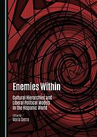 Enemies within : cultural hierarchies and liberal political models in the Hispanic world