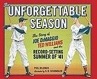 The unforgettable season : the story of Joe Dimaggio, Ted Williams and the record-setting summer of '41