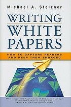 Writing white papers : how to capture readers and keep them engaged