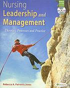 Nursing leadership and management : theories, processes, and practice