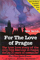 For the love of Prague : how it really was during the Communist times : the love story of the only free American living in Prague during 30 years of the totalitarian regime : From the tragedy of communism to the comedy of capitalism!