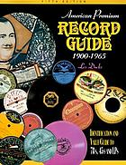 American premium record guide, 1900-1965 : identification and value guide to 78s, 45s and LPs