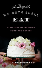 As long as we both shall eat : a history of wedding food and feasts