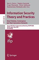Information security theory and practices : smart devices, convergence and next generation networks : second IFIP WG 11.2 international workshop, WISTP 2008, Seville, Spain, May 13-16, 2008 : proceedings