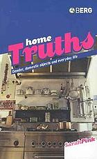 Home truths : gender, domestic objects and everyday life