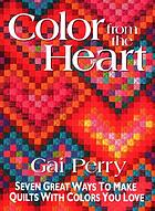 Color from the heart : seven great ways to make quilts with colors you love
