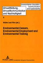 Environmental careers, environmental employment and environmental training : international approaches and contexts