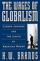 The wages of globalism : Lyndon Johnson and the limits of American power