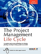 Project management life cycle : a complete step-by-step methodology for initiating, planning, executing and closing the project successfully